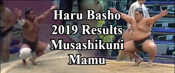 Haru Basho 2019 - Musashikuni Results Header
