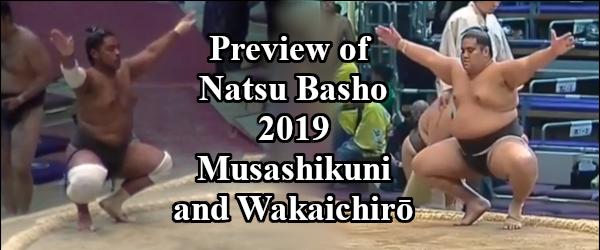 Natsu Basho 2019 - Musashikuni and Wakaichiro Header